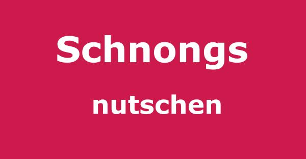 Schnongs-nutschen